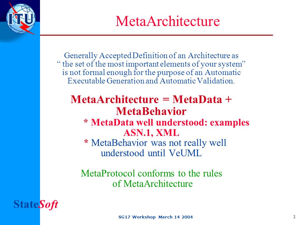 StateSoft SG17 Workshop March 14 2004 2 Generally Accepted Definition of an Architecture as the set of the most important elements of your system is not formal enough for the purpose of an Automatic Executable Generation and Automatic Validation.