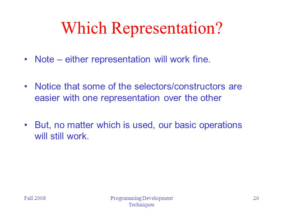Fall 2008Programming Development Techniques 20 Which Representation.