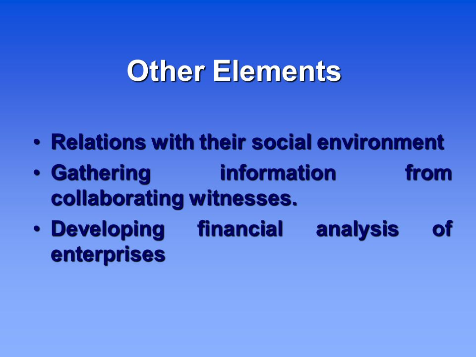 Other Elements Relations with their social environment Relations with their social environment Gathering information from collaborating witnesses.