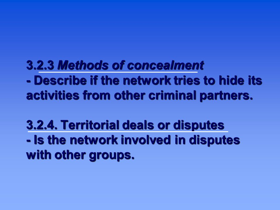 3.2.3 Methods of concealment - Describe if the network tries to hide its activities from other criminal partners.
