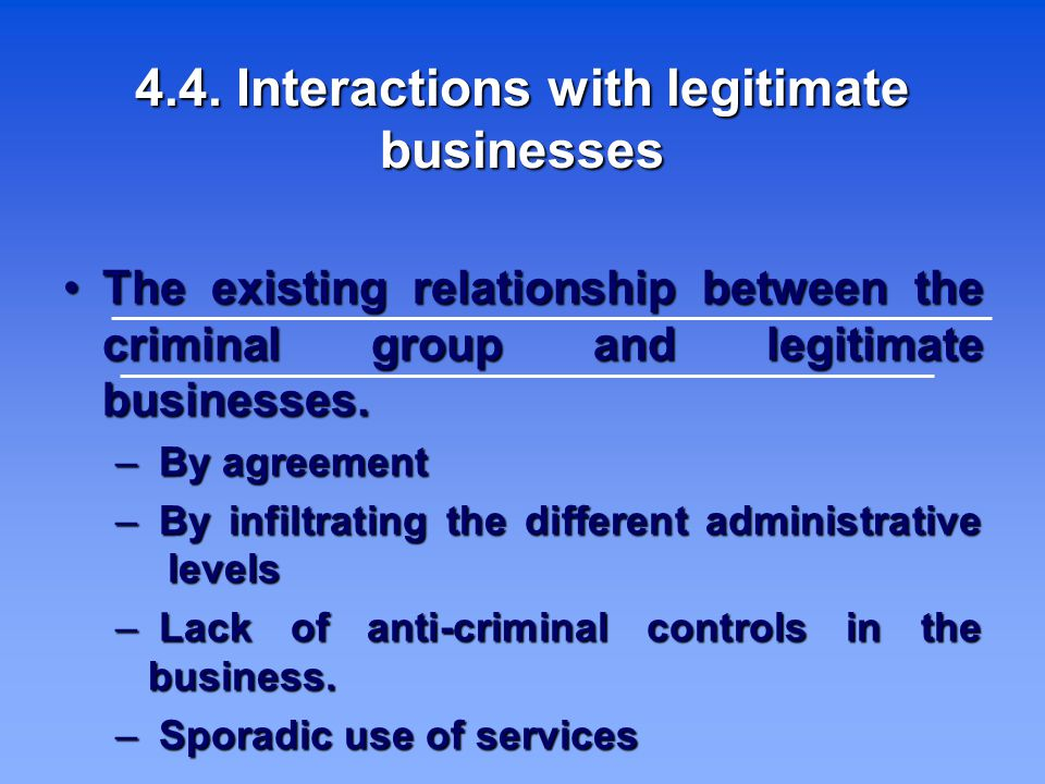 4.4. Interactions with legitimate businesses The existing relationship between the criminal group and legitimate businesses. The existing relationship