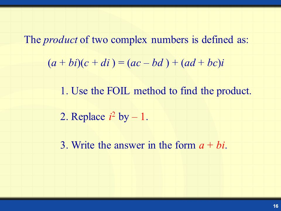 16 Product of Complex Numbers The product of two complex numbers is defined as: 1.