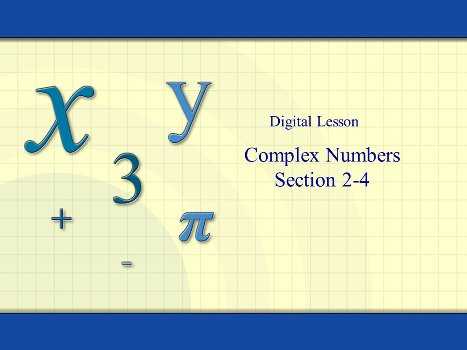 Complex Numbers Section 2-4 Digital Lesson