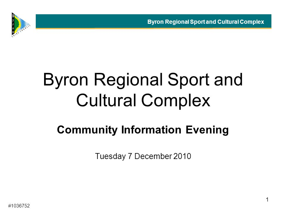 1 Byron Regional Sport and Cultural Complex Community Information Evening Tuesday 7 December 2010 Byron Regional Sport and Cultural Complex #1036752
