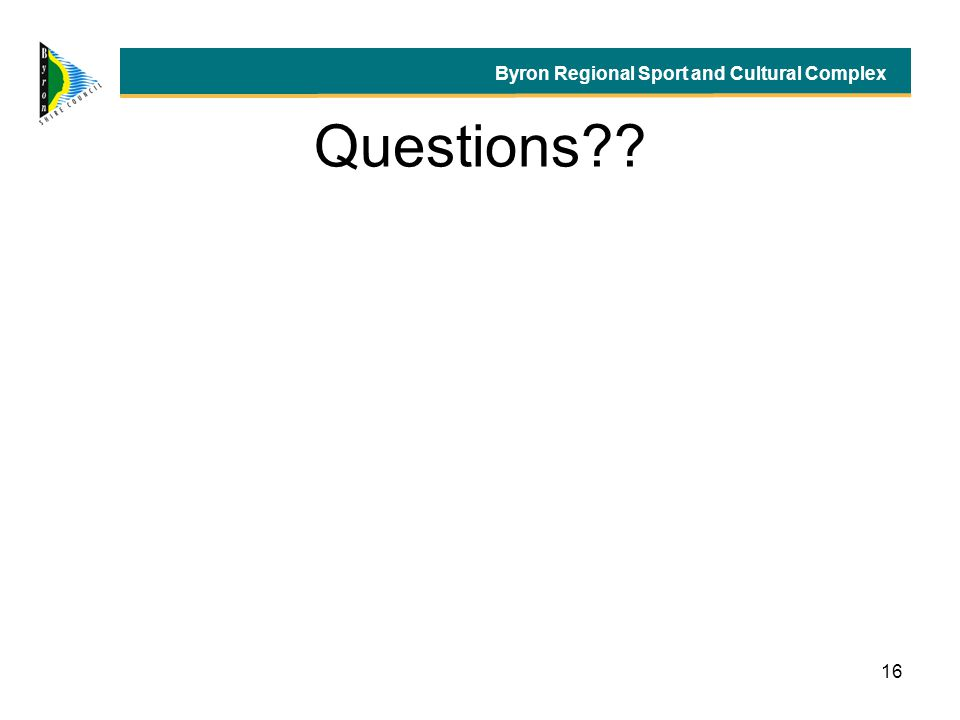 16 Questions?? Byron Regional Sport and Cultural Complex
