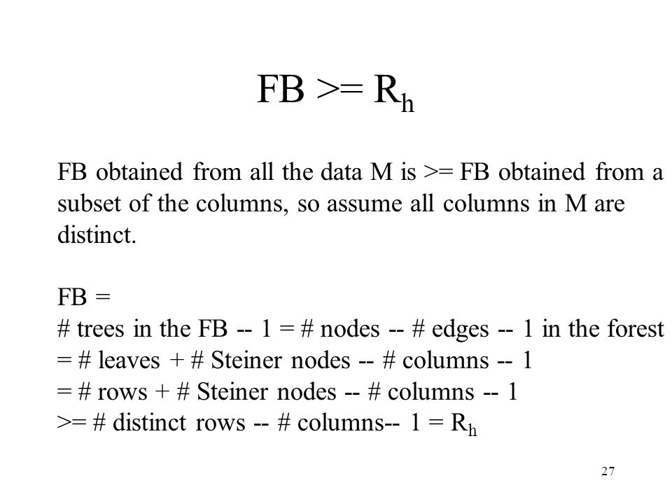 27 FB >= R h FB obtained from all the data M is >= FB obtained from a subset of the columns, so assume all columns in M are distinct.