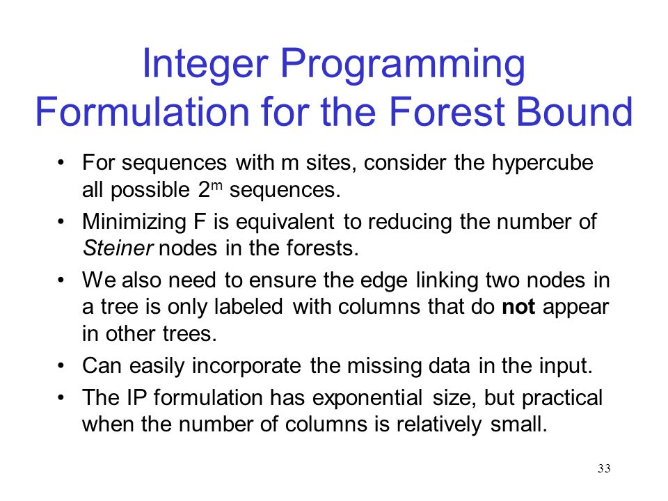 33 Integer Programming Formulation for the Forest Bound For sequences with m sites, consider the hypercube all possible 2 m sequences.