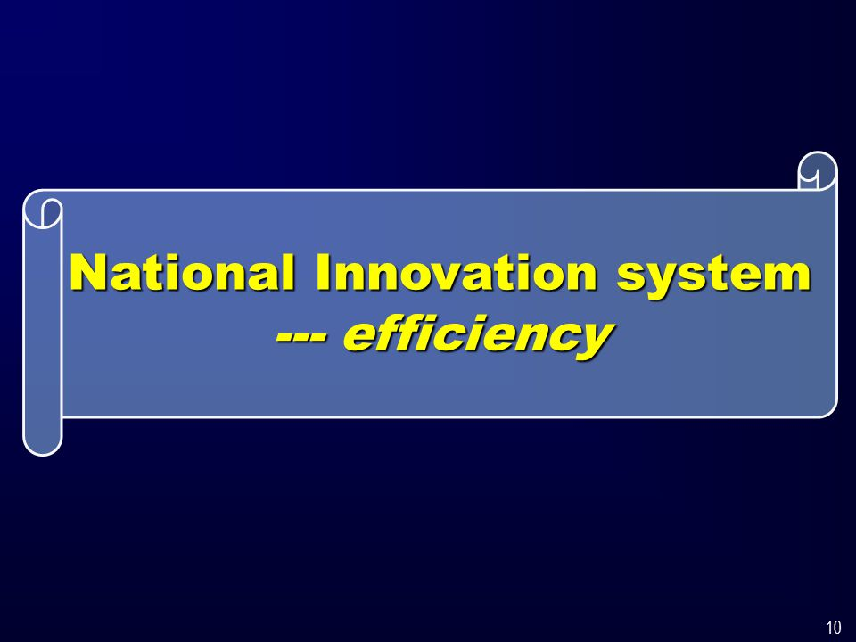 10 National Innovation system --- efficiency