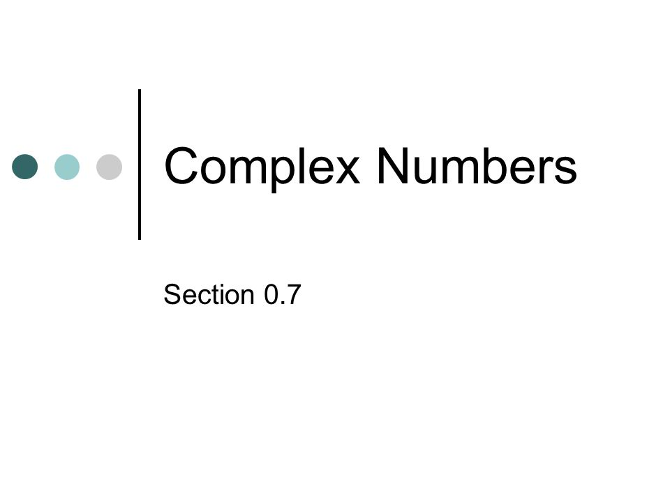 Complex Numbers Section 0.7