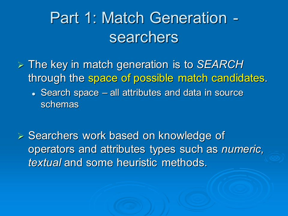 Part 1: Match Generation - searchers The key in match generation is to SEARCH through the space of possible match candidates.