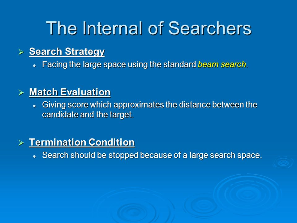 The Internal of Searchers Search Strategy Search Strategy Facing the large space using the standard beam search.