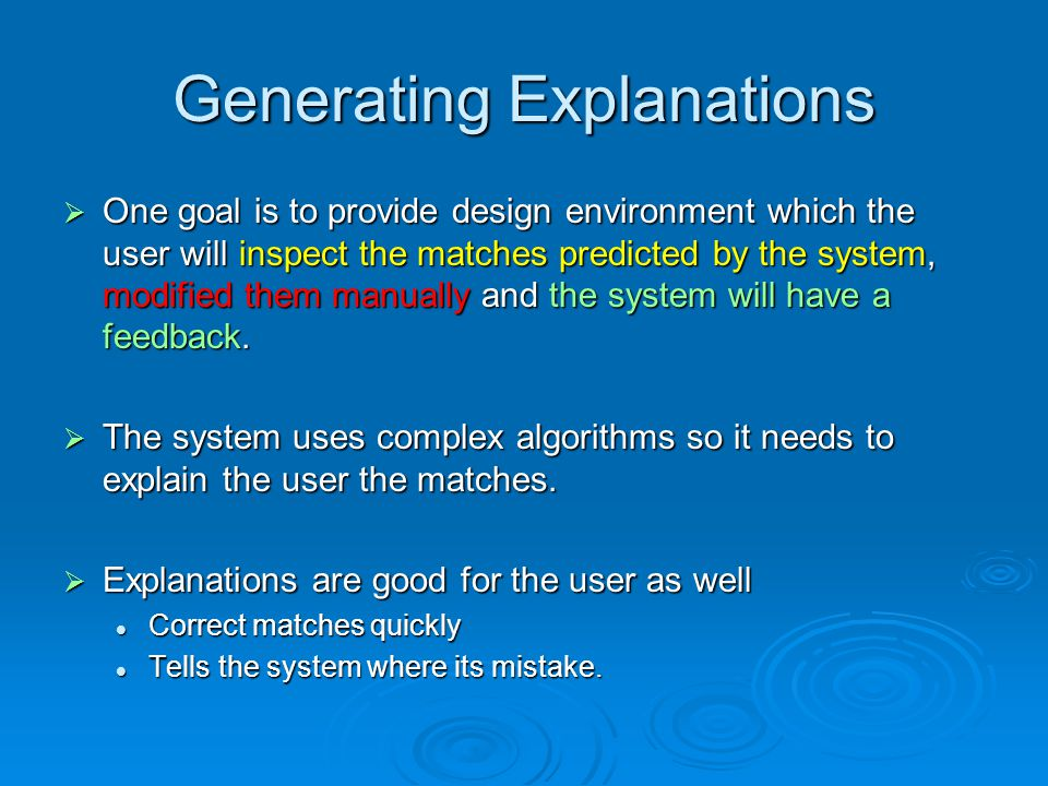 Generating Explanations One goal is to provide design environment which the user will inspect the matches predicted by the system, modified them manually and the system will have a feedback.