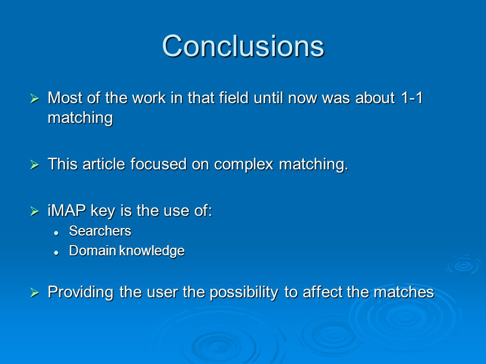 Conclusions Most of the work in that field until now was about 1-1 matching Most of the work in that field until now was about 1-1 matching This article focused on complex matching.