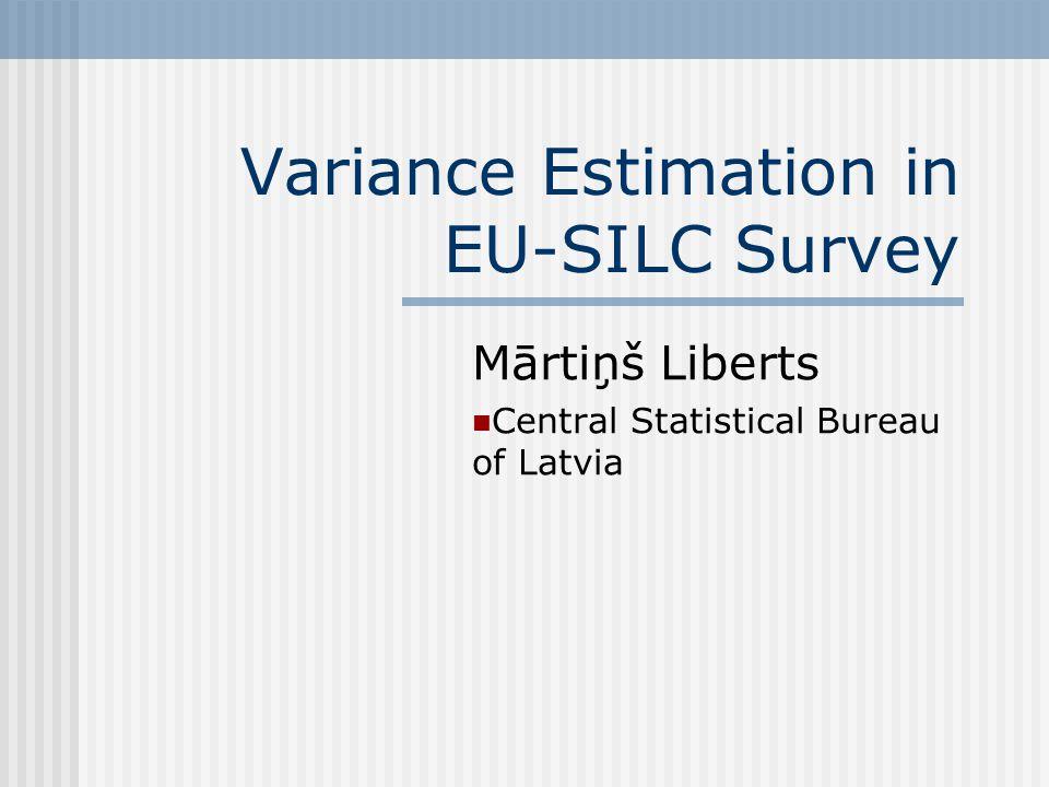 Variance Estimation in EU-SILC Survey Mārtiņš Liberts Central Statistical Bureau of Latvia