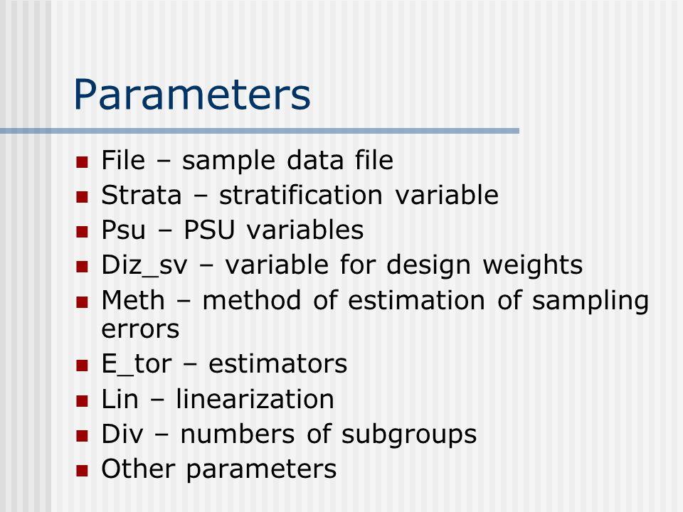 Parameters File – sample data file Strata – stratification variable Psu – PSU variables Diz_sv – variable for design weights Meth – method of estimati