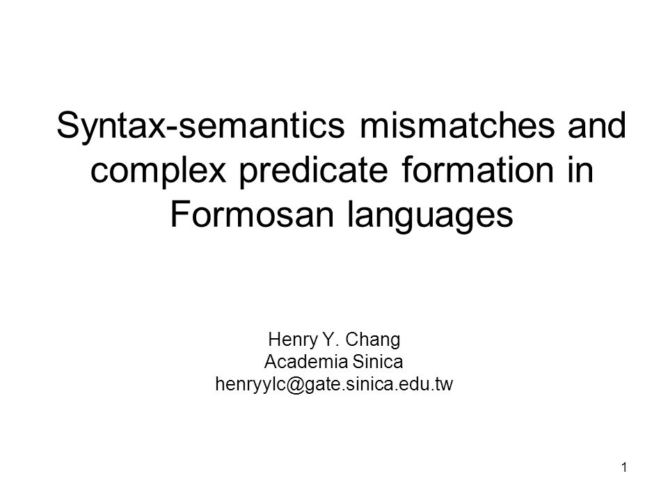 1 Syntax-semantics mismatches and complex predicate formation in Formosan languages Henry Y.