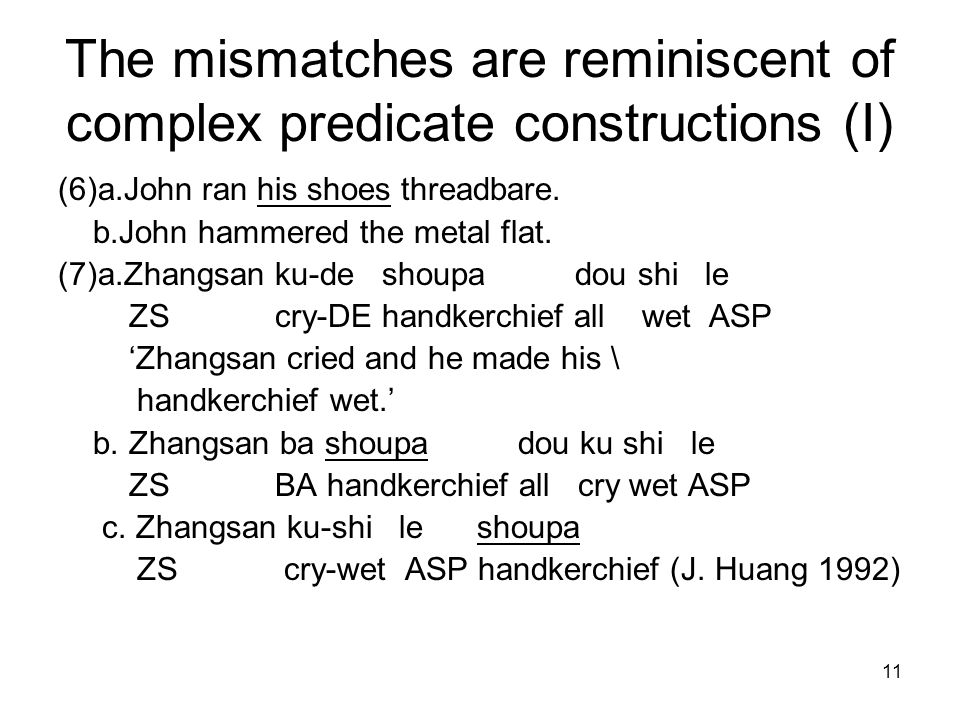 11 The mismatches are reminiscent of complex predicate constructions (I) (6)a.John ran his shoes threadbare.