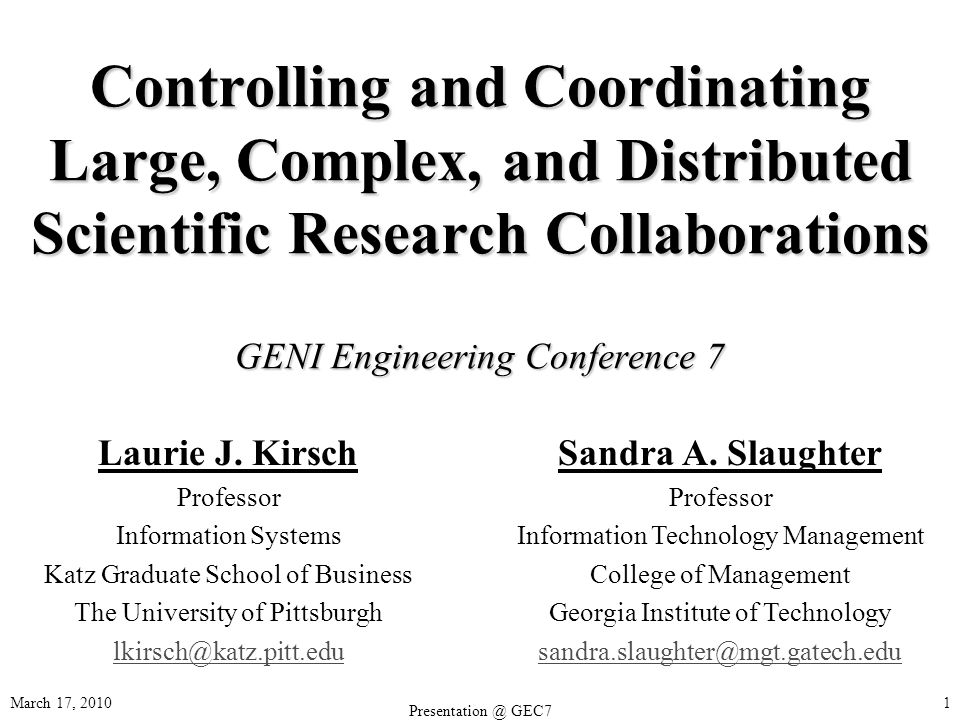 March 17, 2010 GEC7 1 Controlling and Coordinating Large, Complex, and Distributed Scientific Research Collaborations GENI Engineering Conference 7 Laurie J.
