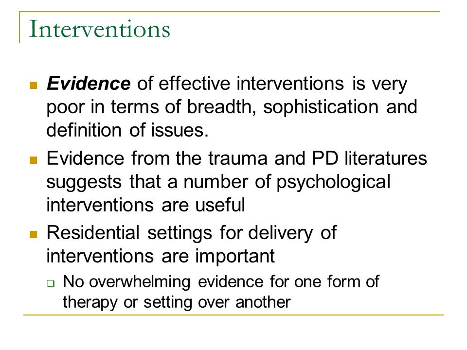 Interventions Evidence of effective interventions is very poor in terms of breadth, sophistication and definition of issues. Evidence from the trauma