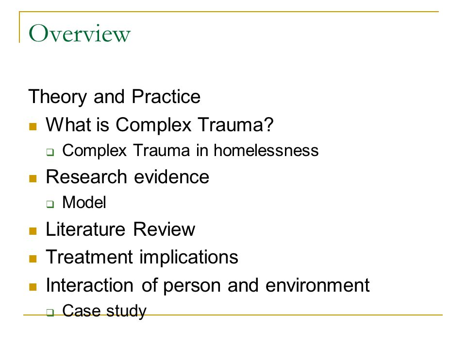 Complex trauma and homelessness Many people in the homeless population have suffered abuse in childhood This leads to a pattern of behaviours, emotions and cognitive experience termed complex trauma