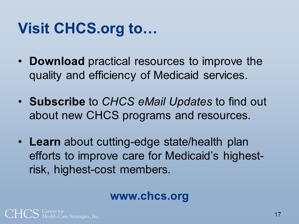 Visit CHCS.org to… Download practical resources to improve the quality and efficiency of Medicaid services.