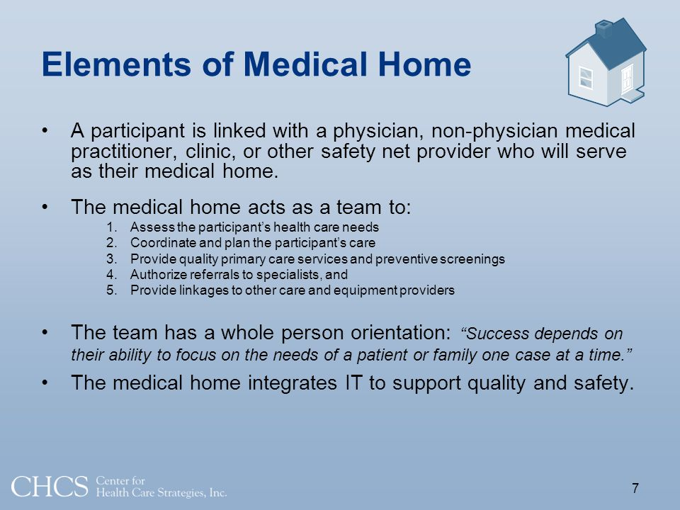 Elements of Medical Home A participant is linked with a physician, non-physician medical practitioner, clinic, or other safety net provider who will serve as their medical home.