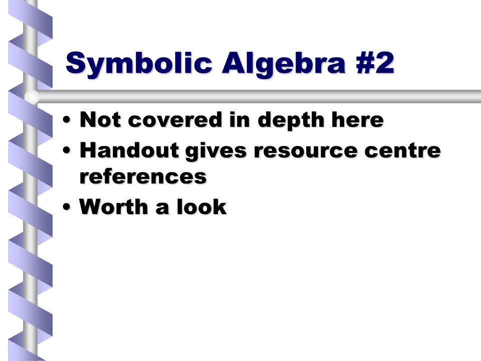 Symbolic Algebra #1 Manipulate equations rather than numbersManipulate equations rather than numbers Symbolic PaletteSymbolic Palette –Evaluate –Evaluate –Simplify simplify –Simplify simplify –Expand expand, –Expand expand, –Substitute substitute, = –Substitute substitute, = –Solvesolve, –Solvesolve,