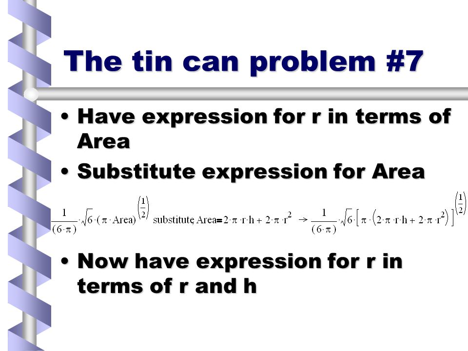 The tin can problem #6 Solve for dVol/dr = 0 to find rSolve for dVol/dr = 0 to find r 2 solutions, copy +ve2 solutions, copy +ve