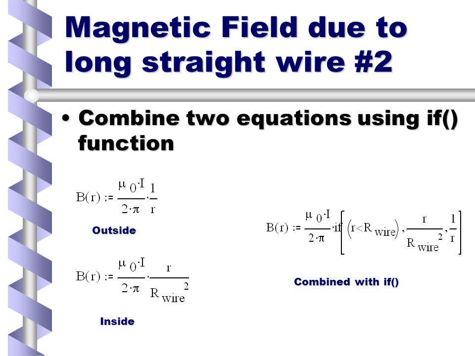 Magnetic field due to long straight wire #1 Different equations inside and outside conductorDifferent equations inside and outside conductor Inside:Inside: Outside:Outside: