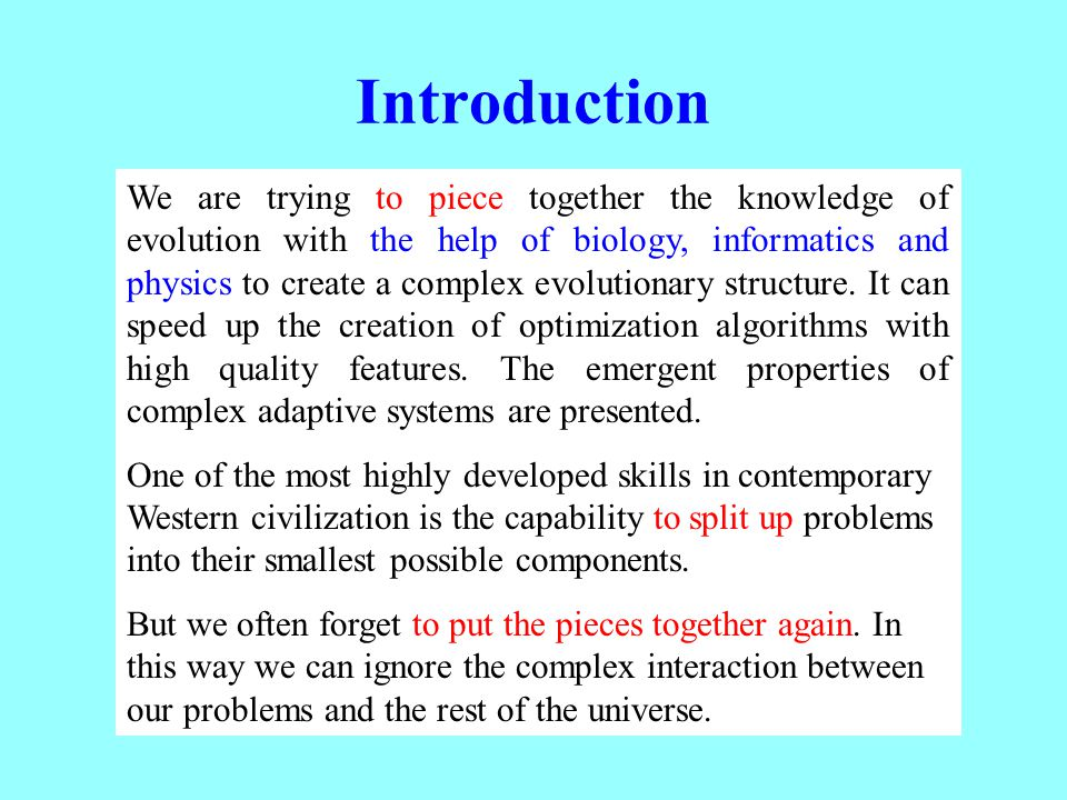 Introduction We are trying to piece together the knowledge of evolution with the help of biology, informatics and physics to create a complex evolutionary structure.