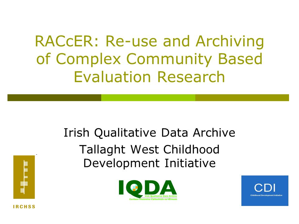 Irish Qualitative Data Archive Funded by the Irish Government under the Programme for Research in Third Level Institutions (Cycle 4) Several major datasets being archived, including – Growing up in Ireland study Life Histories and Social Change in Ireland in 20th Century Ireland But...