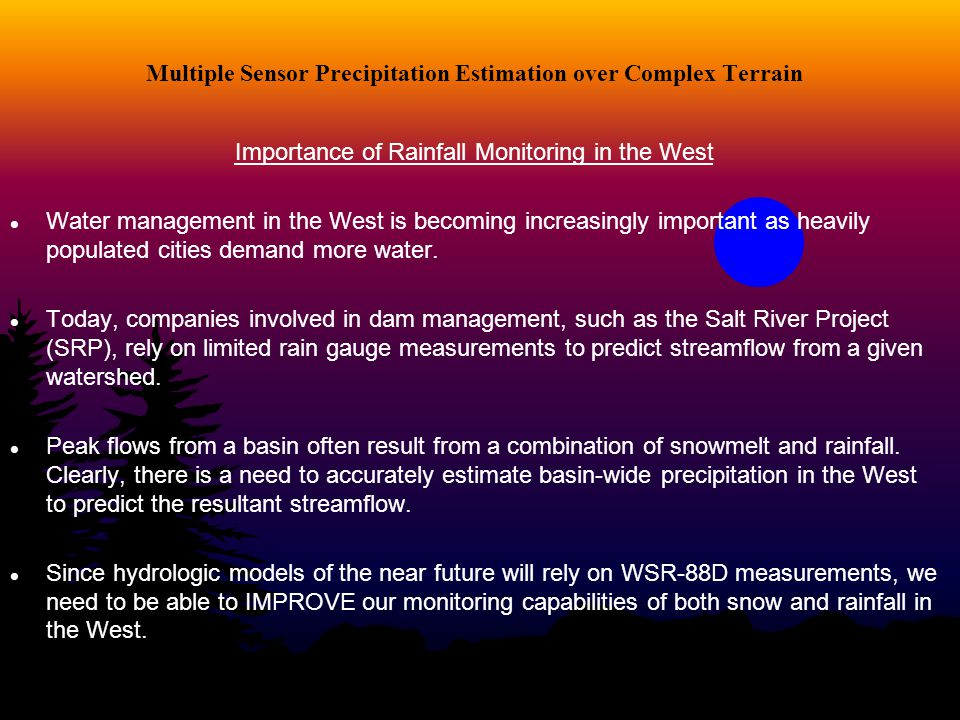 Multiple Sensor Precipitation Estimation over Complex Terrain Importance of Rainfall Monitoring in the West Water management in the West is becoming i