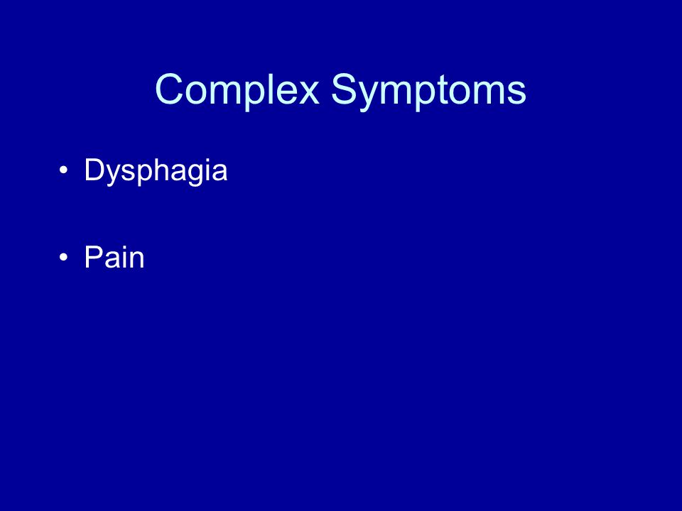 Complex Symptoms Dysphagia Pain