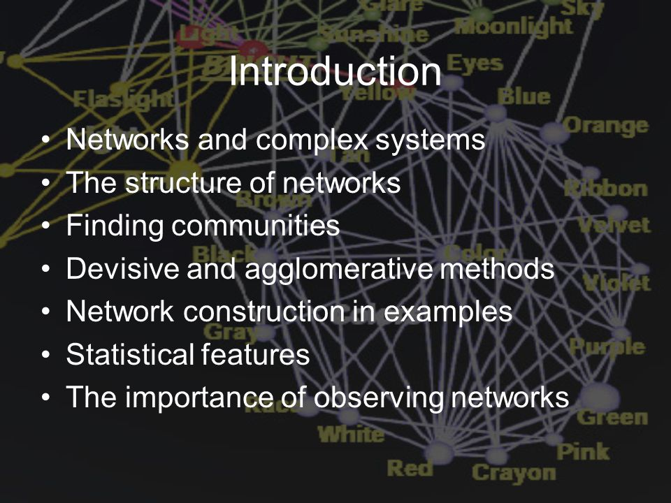 Networks and complex systems The structure of networks Finding communities Devisive and agglomerative methods Network construction in examples Statist