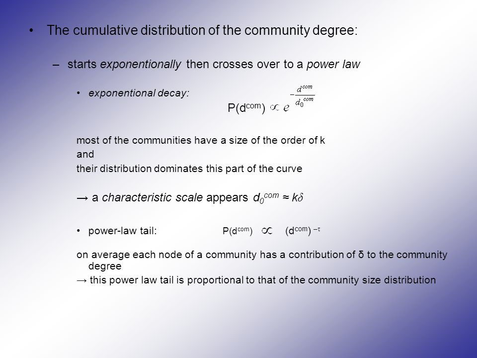 The cumulative distribution of the community degree: –starts exponentionally then crosses over to a power law exponentional decay: P(d com ) most of t