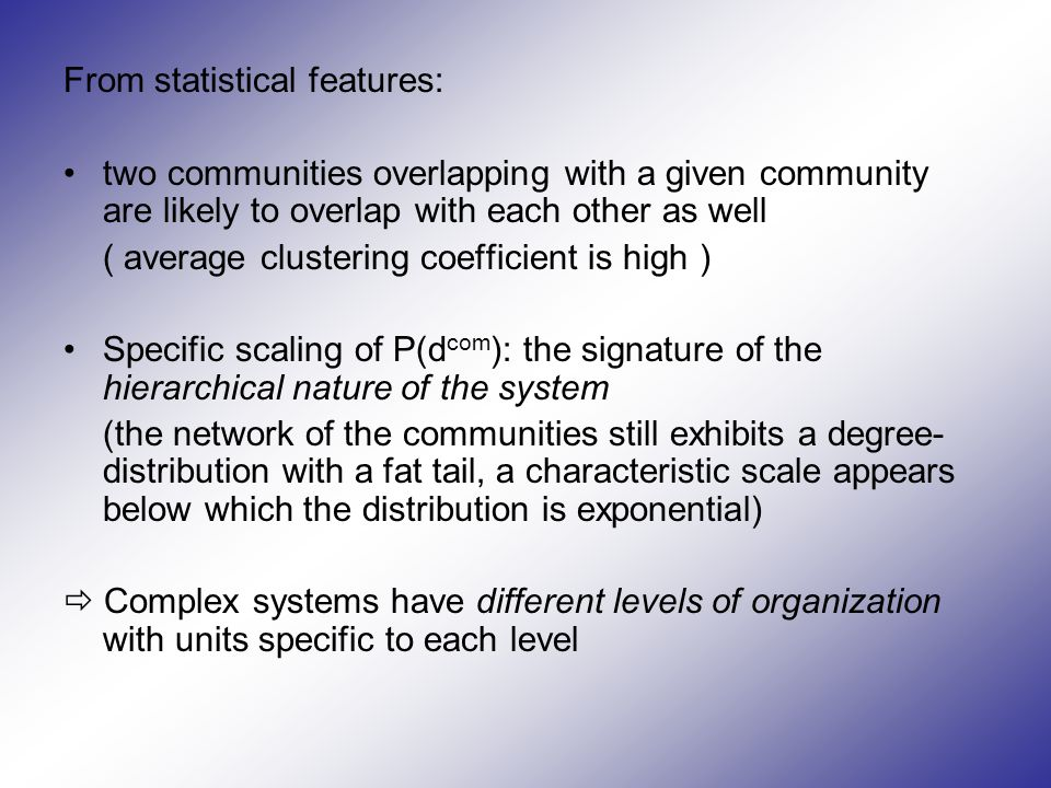 From statistical features: two communities overlapping with a given community are likely to overlap with each other as well ( average clustering coeff