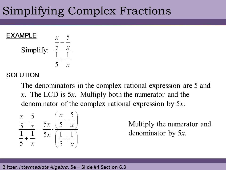 Blitzer, Intermediate Algebra, 5e – Slide #15 Section 6.3 Simplifying Complex Fractions 2) Add to get a single rational expression in the denominator.
