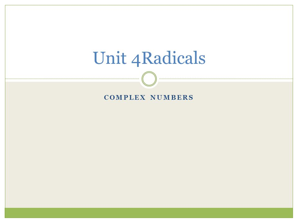 COMPLEX NUMBERS Unit 4Radicals