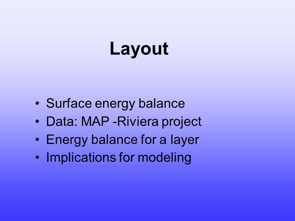 Layout Surface energy balance Data: MAP -Riviera project Energy balance for a layer Implications for modeling