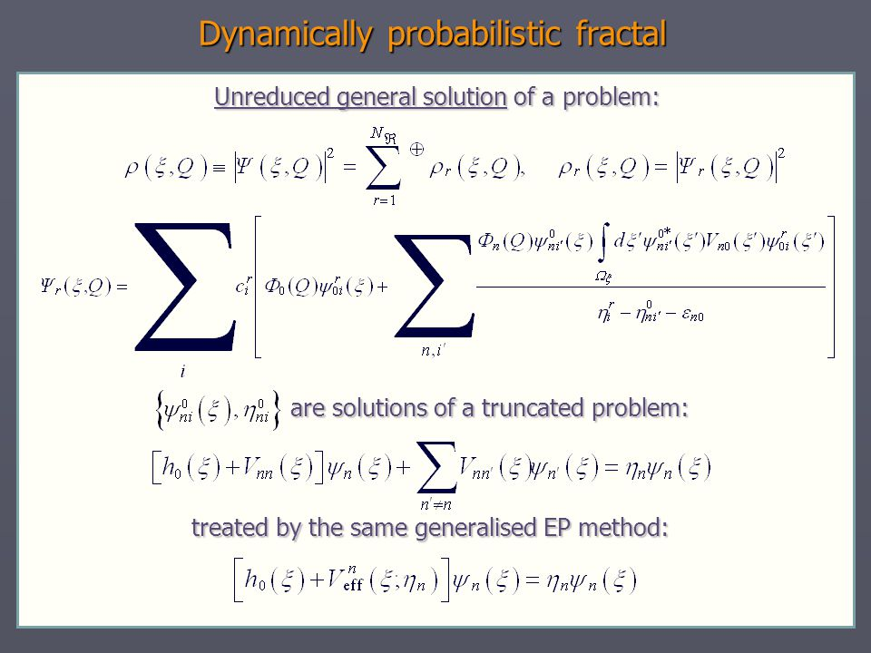 Dynamically probabilistic fractal Unreduced general solution of a problem: are solutions of a truncated problem: are solutions of a truncated problem: