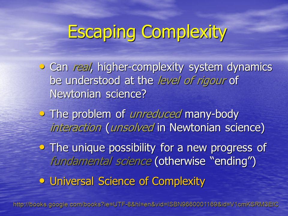 Can real, higher-complexity system dynamics be understood at the level of rigour of Newtonian science? Can real, higher-complexity system dynamics be