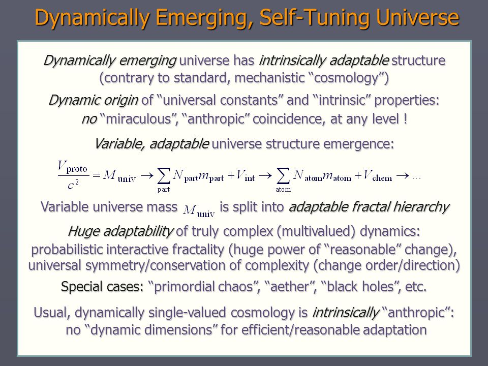 Dynamically Emerging, Self-Tuning Universe Dynamically emerging universe has intrinsically adaptable structure (contrary to standard, mechanistic cosm