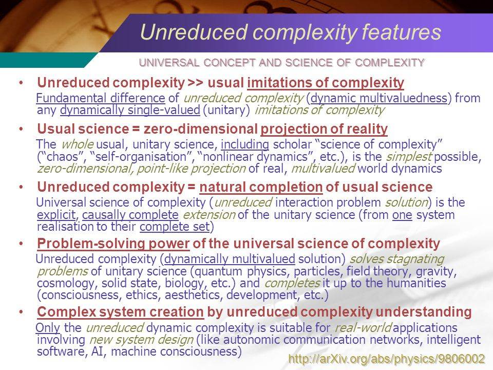 Unreduced complexity features Unreduced complexity >> usual imitations of complexity Fundamental difference of unreduced complexity (dynamic multivalu