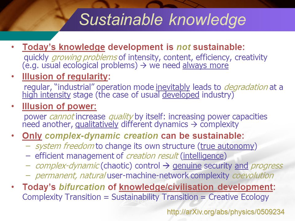 Todays knowledge development is not sustainable: quickly growing problems of intensity, content, efficiency, creativity (e.g.