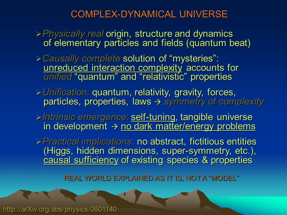 COMPLEX-DYNAMICAL UNIVERSE http://arXiv.org/abs/physics/0601140 Physically real origin, structure and dynamics Physically real origin, structure and d