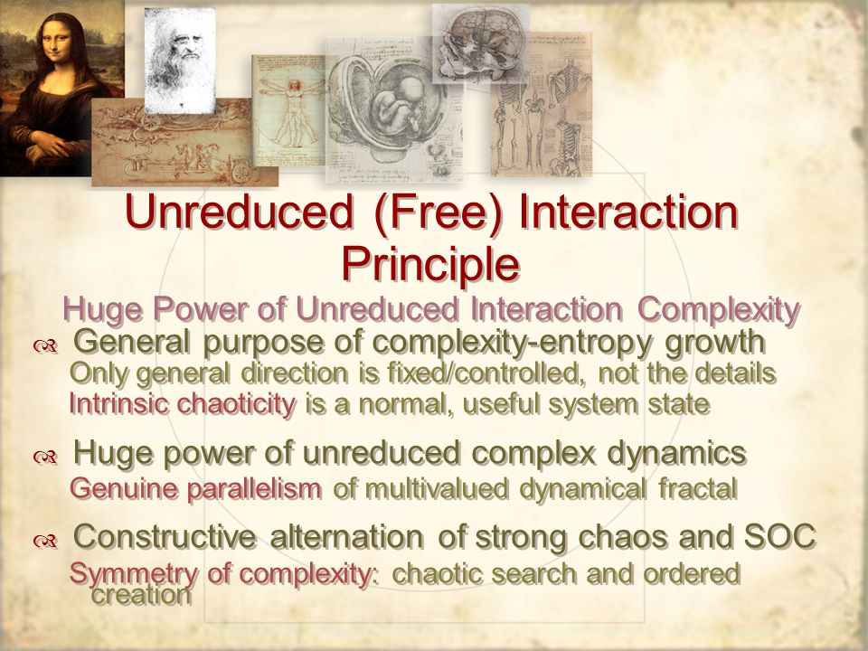 Unreduced (Free) Interaction Principle Huge Power of Unreduced Interaction Complexity General purpose of complexity-entropy growth Only general direct