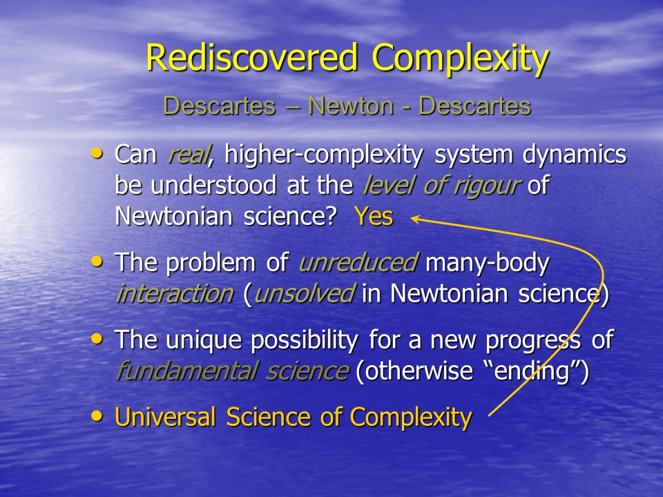 Can real, higher-complexity system dynamics be understood at the level of rigour of Newtonian science? Yes Can real, higher-complexity system dynamics