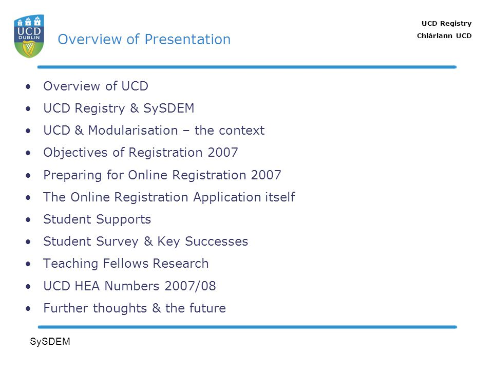 UCD Registry Chlárlann UCD SySDEM Overview of Presentation Overview of UCD UCD Registry & SySDEM UCD & Modularisation – the context Objectives of Regi