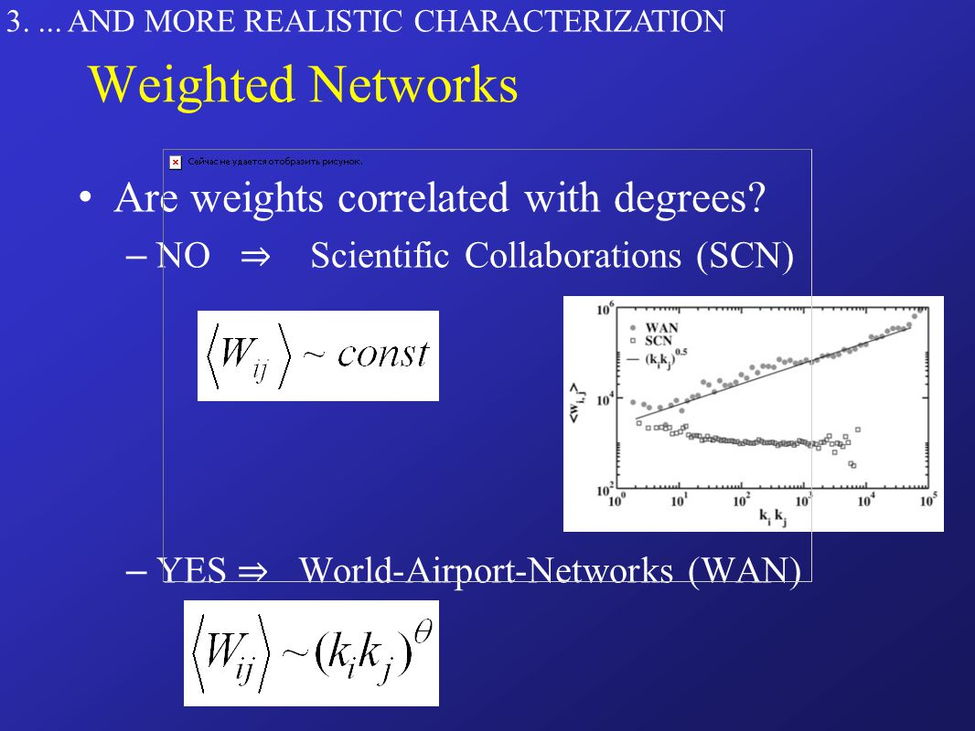 3.... AND MORE REALISTIC CHARACTERIZATION Weighted Networks Are weights correlated with degrees.