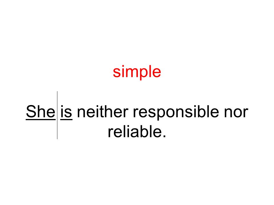 simple She is neither responsible nor reliable.